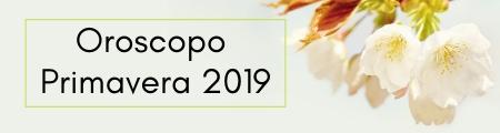 Oroscopo Primavera 2019